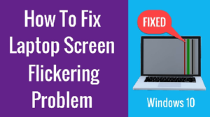 Screen Flickering on Windows 10 how to fix