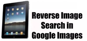 How to do Reverse Google Image Search?