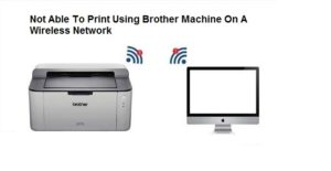 Not Able To Print Brother Machine On A Wireless Network