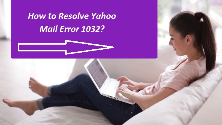 Yahoo Mail Error 1032-How to Resolve it?